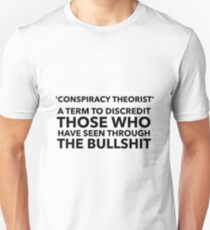 Conspiracy theorist: A term to discredit those who have seen through the bullshit  Unisex T-Shirt