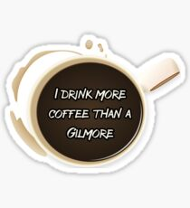 Drink More Coffee Than A Gilmore   Gilmore Girls Sticker
