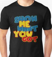 Show me what you got funny geek Unisex T-Shirt