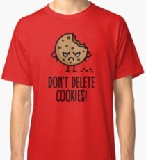 Don't delete cookies Classic T-Shirt