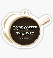 Gilmore Girls - Drink Coffee, Talk Fast Sticker