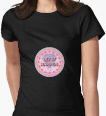 Let It Happen Women's Fitted T-Shirt