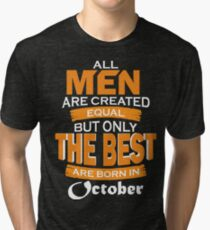 10 All Men are Created Equal but Only The Best are Born in October Tri-blend T-Shirt