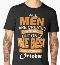 10 All Men are Created Equal but Only The Best are Born in October Men's Premium T-Shirt