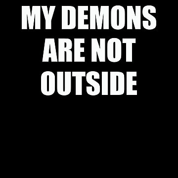 My Demons Are Not Outside by lilypadsales