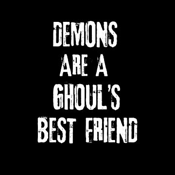 Demons Are A Ghouls Best Friend! by lilypadsales