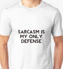 sarcasm is my only defense  Unisex T-Shirt