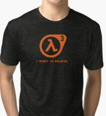 Half Life 3 - I want to believe Tri-blend T-Shirt