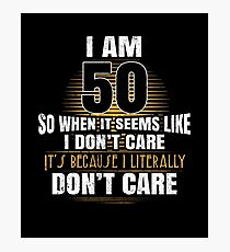 I'm 50 Literally Do Not Care Funny 50th Birthday Gag Photographic Print
