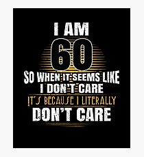 I'm 60 Literally Do Not Care Funny 60th Birthday Gag Photographic Print