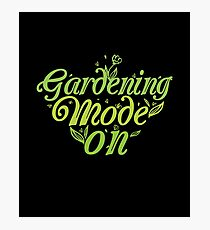 Gardening Mode On Gardeners Horticulture T-Shirt Photographic Print