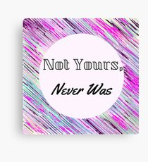 Not Yours, Never Was Canvas Print