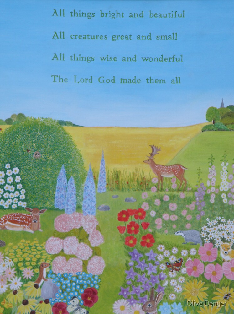 All things bright and beautiful . . . by Olive Denyer