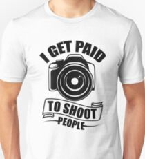 I GET PAID TO SHOOT PEOPLE T-Shirt