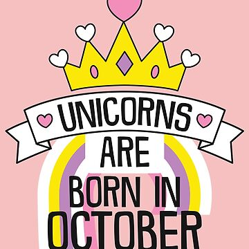 Unicorns Are Born In October Birthday Gift Men Women Kids by artbyanave