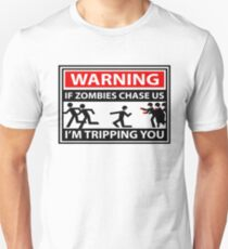 WARNING - IF ZOMBIES CHASE US IM TRIPPING YOU ! T-Shirt
