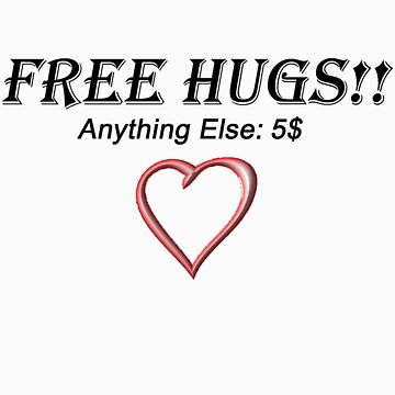Free Hugs!!! Anything Else 5$!!! by SarahEricD