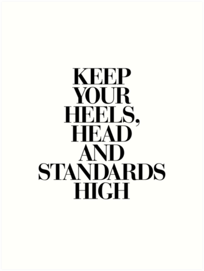 Kunstdruck Keep Your Heels, Head & Standards High auf