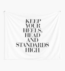 Keep Your Heels, Head and Standards High Wall Tapestry