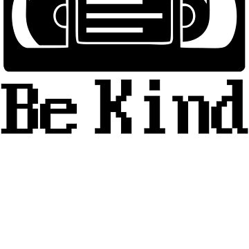 Be Kind, Rewind by gamerdad