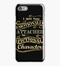 I am too emotionally attached to fictional characters iPhone Case/Skin