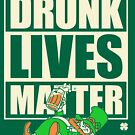 St. Patrick's Day Drunk Lives Matter by vomaria