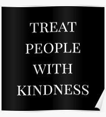 treat people with kindness (black) Poster
