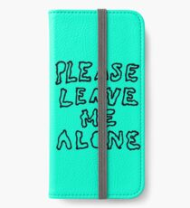 please leave me alone! iPhone Wallet/Case/Skin