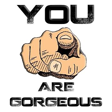 You Are Gorgeous by appfoto