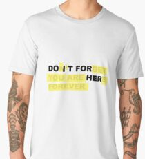 Do It For Her - Don't Forget You Are Here Forever Men's Premium T-Shirt