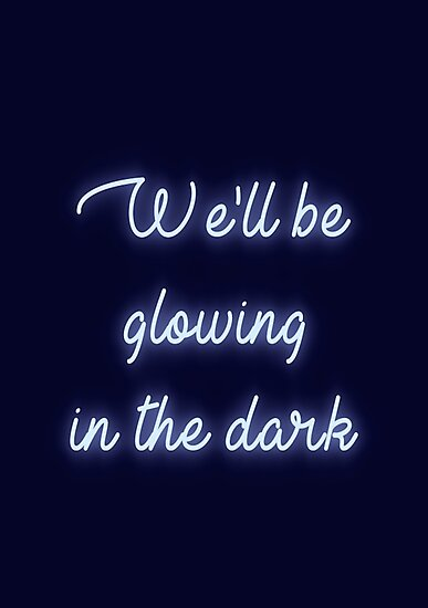 We'll be glowing in the dark - Coldplay by emmadk