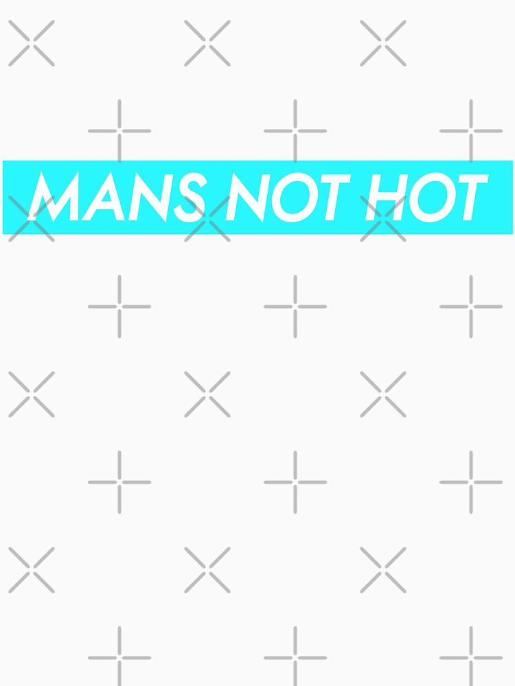 Mans Not Hot by Essenti4lgoods