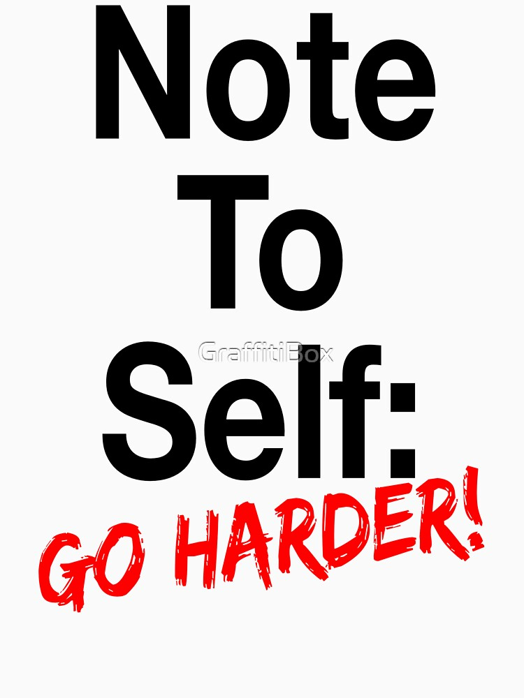 Note To Self Go Harder by GraffitiBox