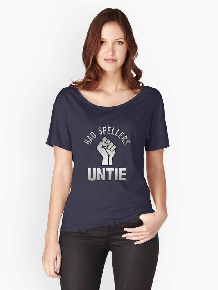 Bad Spellers! Untie! Women's Relaxed Fit T-Shirt Front