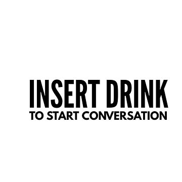 Insert Drink to start conversation by conchcreations
