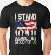 I Stand Because They Stood For Us Shirt I Don't Kneel Unisex T-Shirt