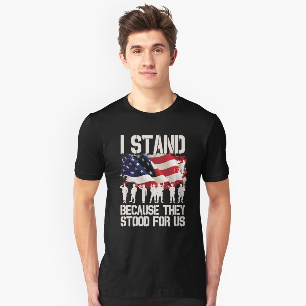 I Stand Because They Stood For Us Shirt I Don't Kneel Unisex T-Shirt Front
