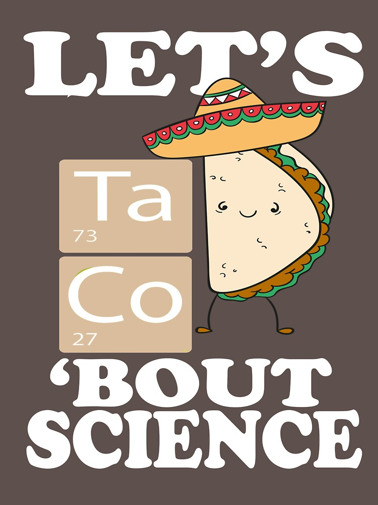 Let's Taco Bout Science Shirt Funny Food by Ducky1000