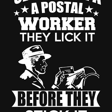 Sleep with a a postal worker they lick it before they stick it by The-River