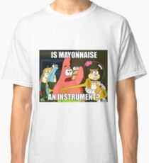 is mayonnaise and instrument large Classic T-Shirt