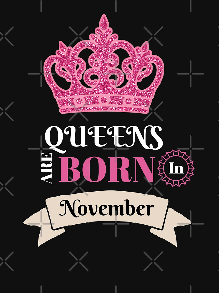 Queens Are Born In November Birthday Gift  by CheerfulDesigns