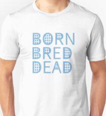 BORN BRED DEAD T-Shirt
