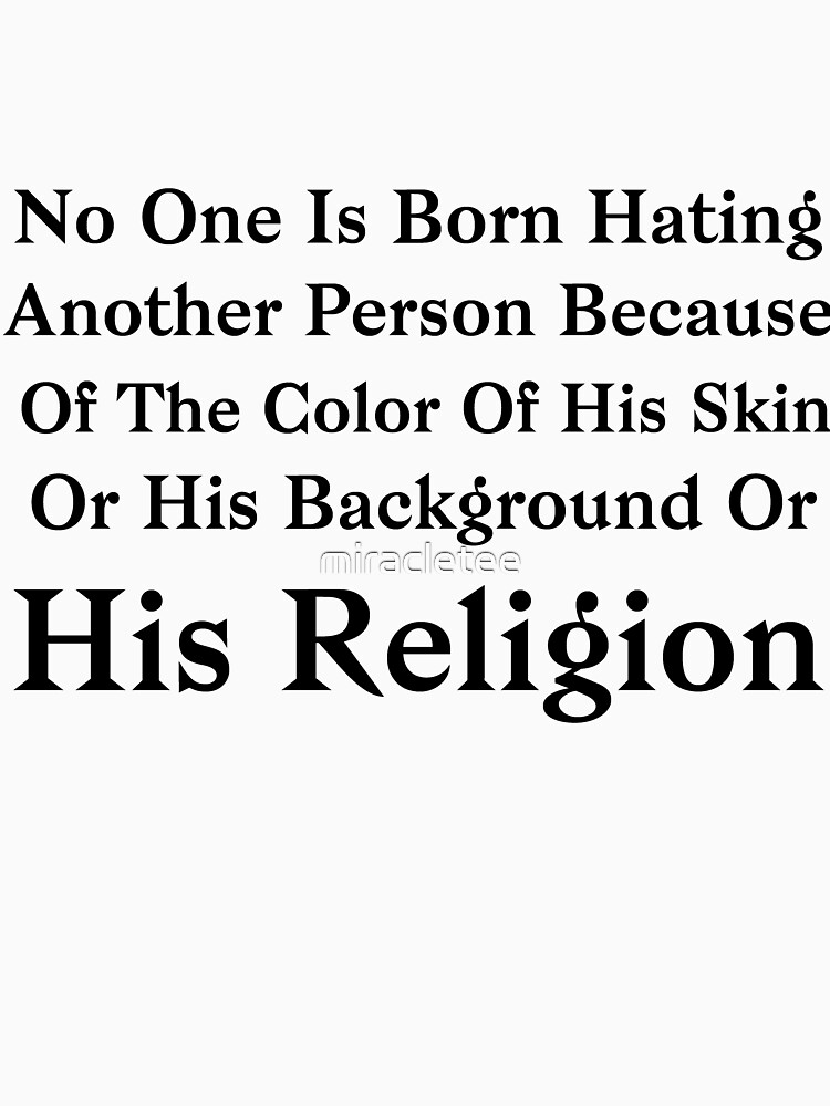 Barack Obama No One Is Born Hating Another Person by miracletee