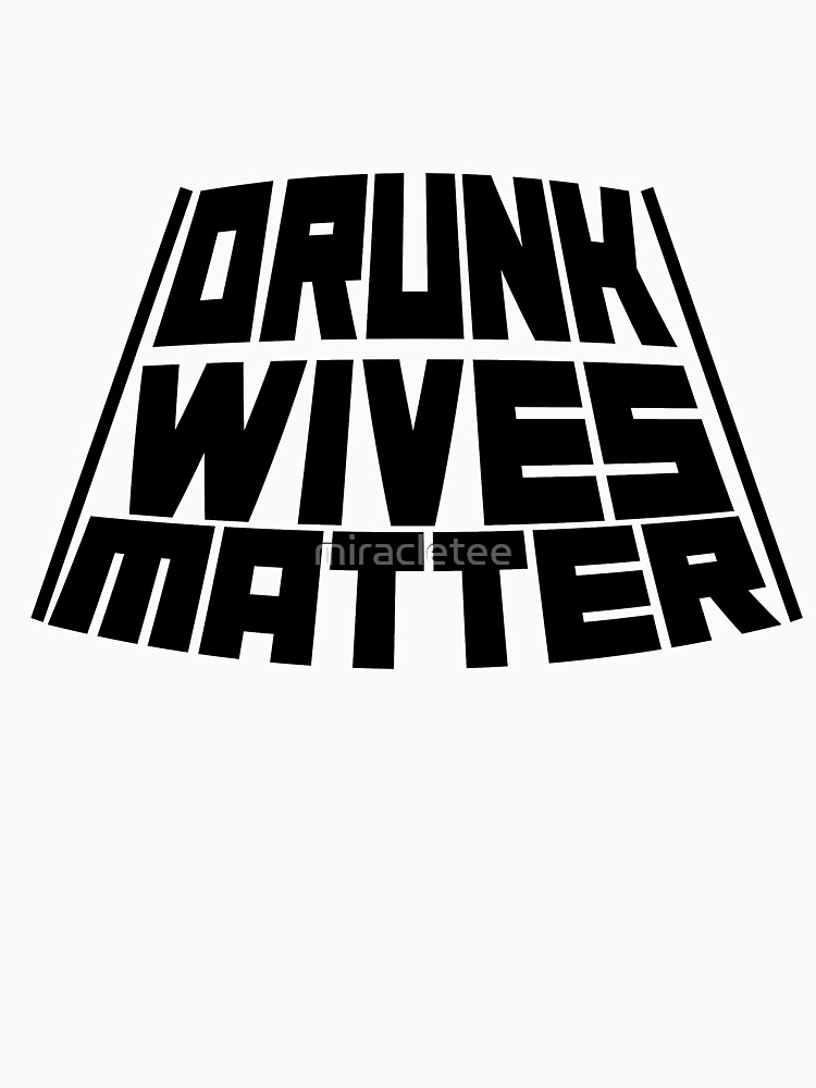 Drunk Wives Matter  by miracletee