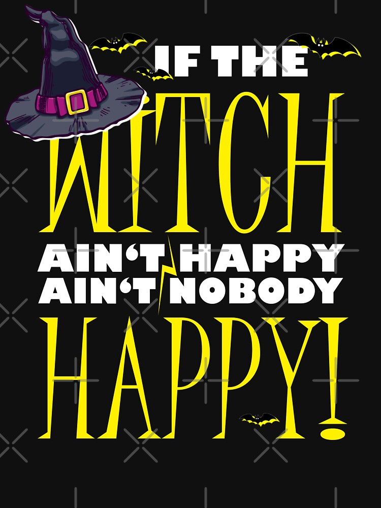 Witch ain't Happy Funny Halloween T-Shirt. Mom Teacher by shoptshirtswag