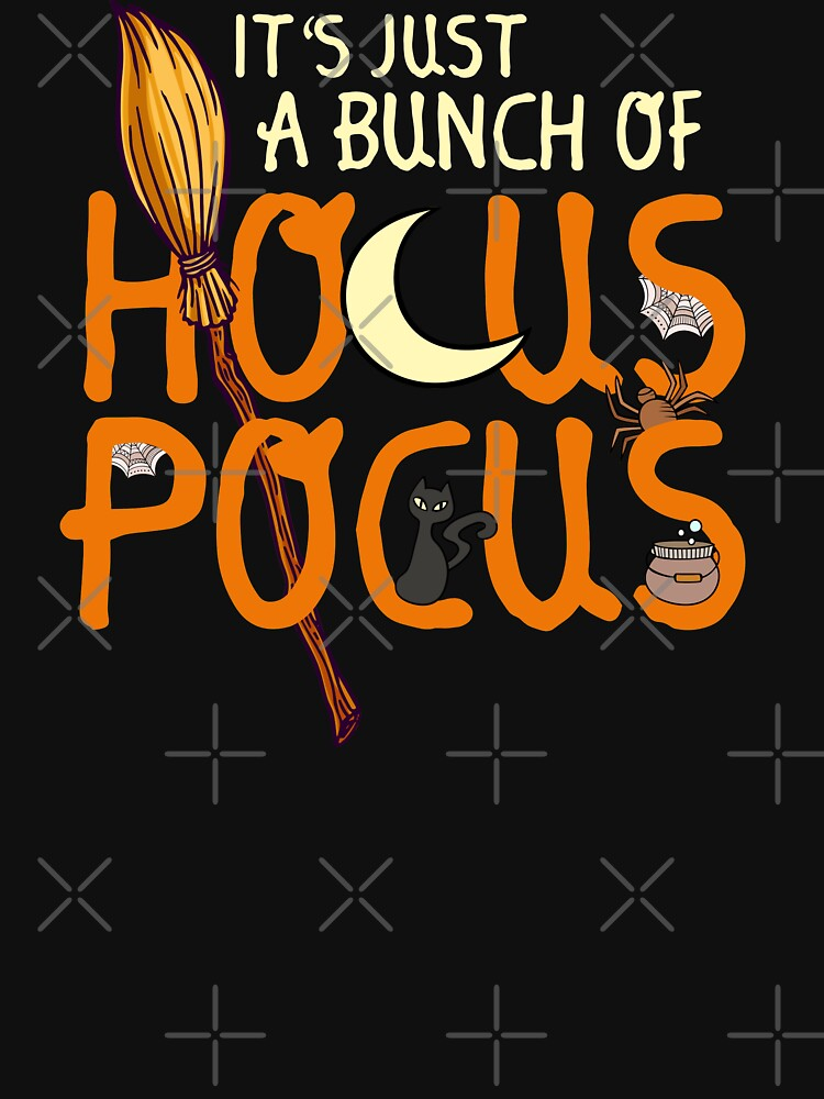 It's Just A Bunch Of Hocus Pocus Funny Halloween T-Shirt by shoptshirtswag