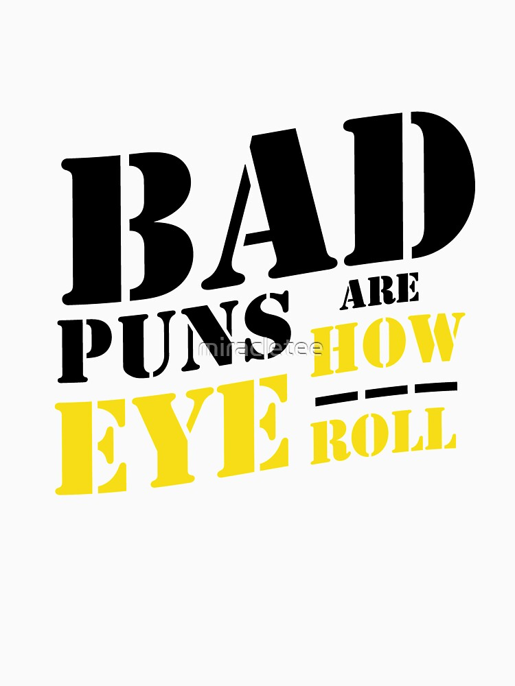 Bad Puns Are How Eye Roll - Funny Puns  by miracletee