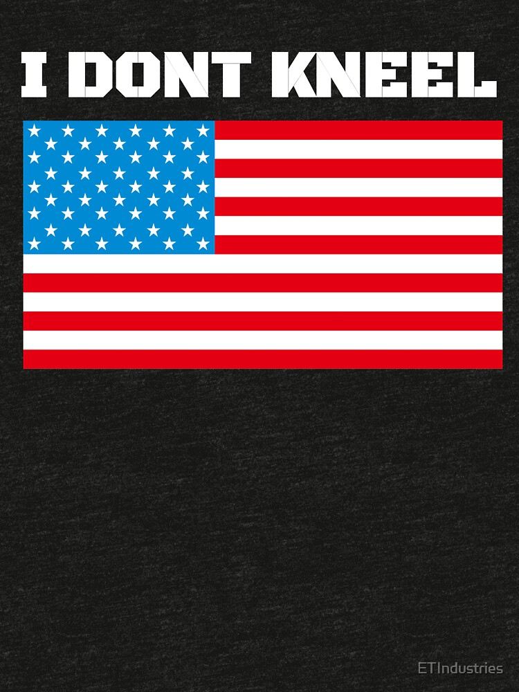 Patriotic - I Don't Kneel - USA Flag T-Shirt by ETIndustries