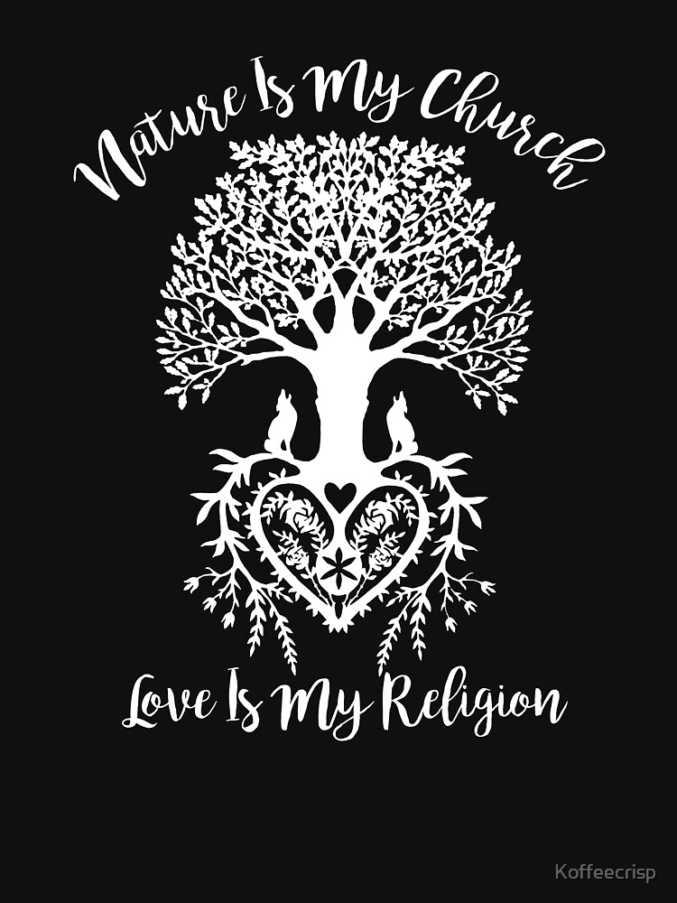 Nature Is My Church Love Is My Religion Spirituality by Koffeecrisp
