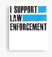 I Support Law Enforcement - Cops Leos Police  Canvas Print